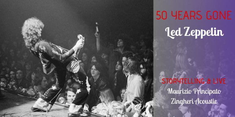 """""""Fifty Years Gone: 50 anni di Led Zeppelin"""" con Maurizio Principato (Radio Popolare) & Zingheri (Max Vita & Jama) in Zeppelin Acoustic Experience."""